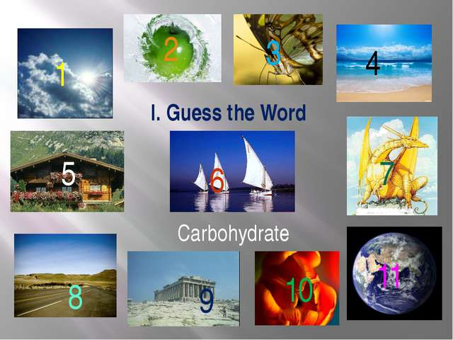 I. Guess the Word 1 2 3 4 5 6 7 8 9 10 11 Carbohydrate