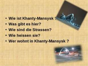Wie ist Khanty-Mansysk ? Was gibt es hier? Wie sind die Strassen? Wie heissen