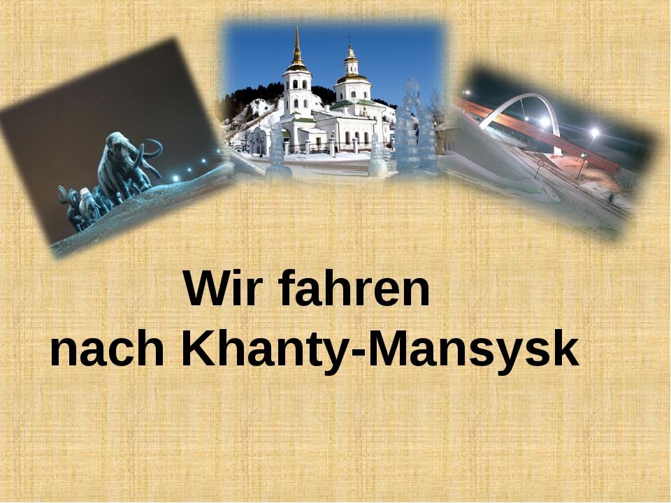 Wir fahren nach Khanty-Mansysk