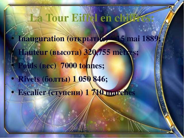 La Tour Eiffel en chiffres: Inauguration (открытие) – 15 mai 1889; Hauteur (в...
