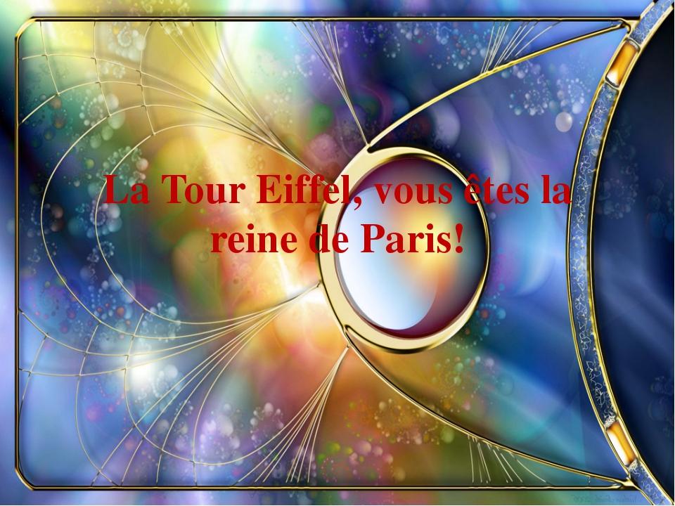 La Tour Eiffel, vous êtes la reine de Paris!