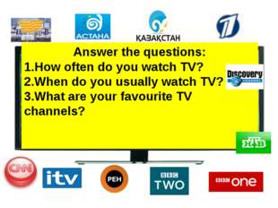 Answer the questions: 1.How often do you watch TV? 2.When do you usually watc