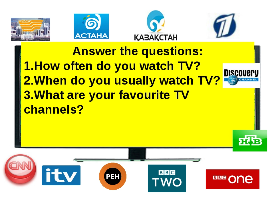 Answer the questions: 1.How often do you watch TV? 2.When do you usually watc...