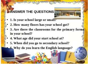 ANSWER THE QUESTIONS 1. Is your school large or small? 2. How many floors has