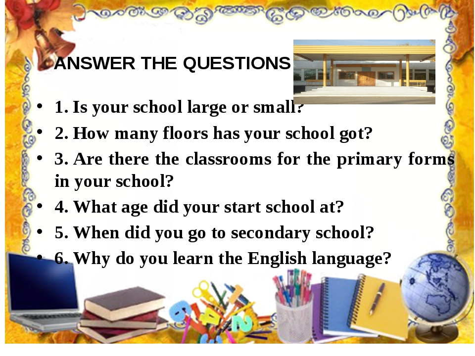 ANSWER THE QUESTIONS 1. Is your school large or small? 2. How many floors has...
