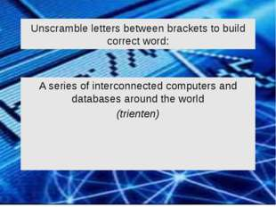 Unscramble letters between brackets to build correct word: A series of interc