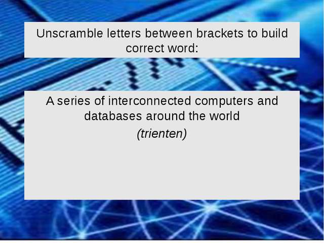 Unscramble letters between brackets to build correct word: A series of interc...