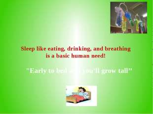 "Sleep like eating, drinking, and breathing is a basic human need! ""Early to b"