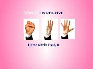Marks: FIST-TO-FIVE Home work: Ex:3, 8