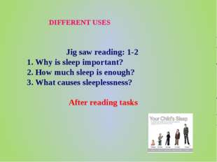 DIFFERENT USES Jig saw reading: 1-2 1. Why is sleep important? 2. How much sl