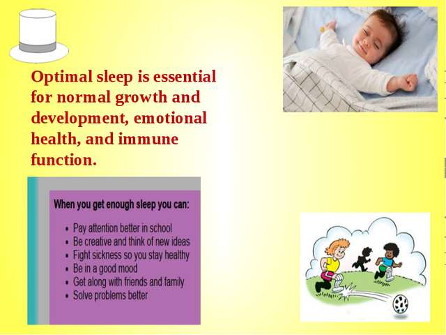 Optimal sleep is essential for normal growth and development, emotional healt...