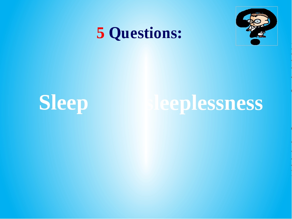 5 Questions: sleeplessness Sleep