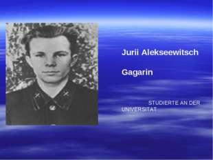 Jurii Alekseewitsch Gagarin STUDIERTE AN DER UNIVERSITAT