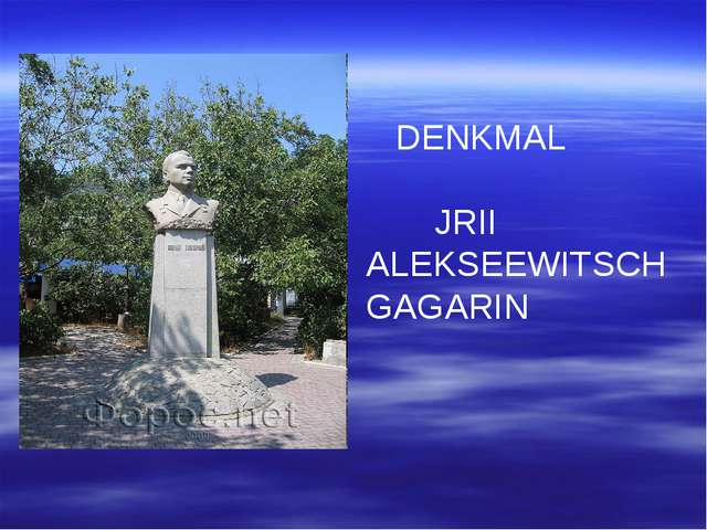 DENKMAL JRII ALEKSEEWITSCH GAGARIN
