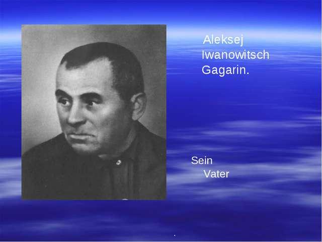 Аleksej Iwanowitsch Gagarin. Sein Vater .
