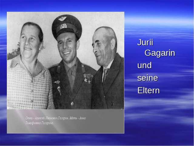 Jurii Gagarin und seine Eltern