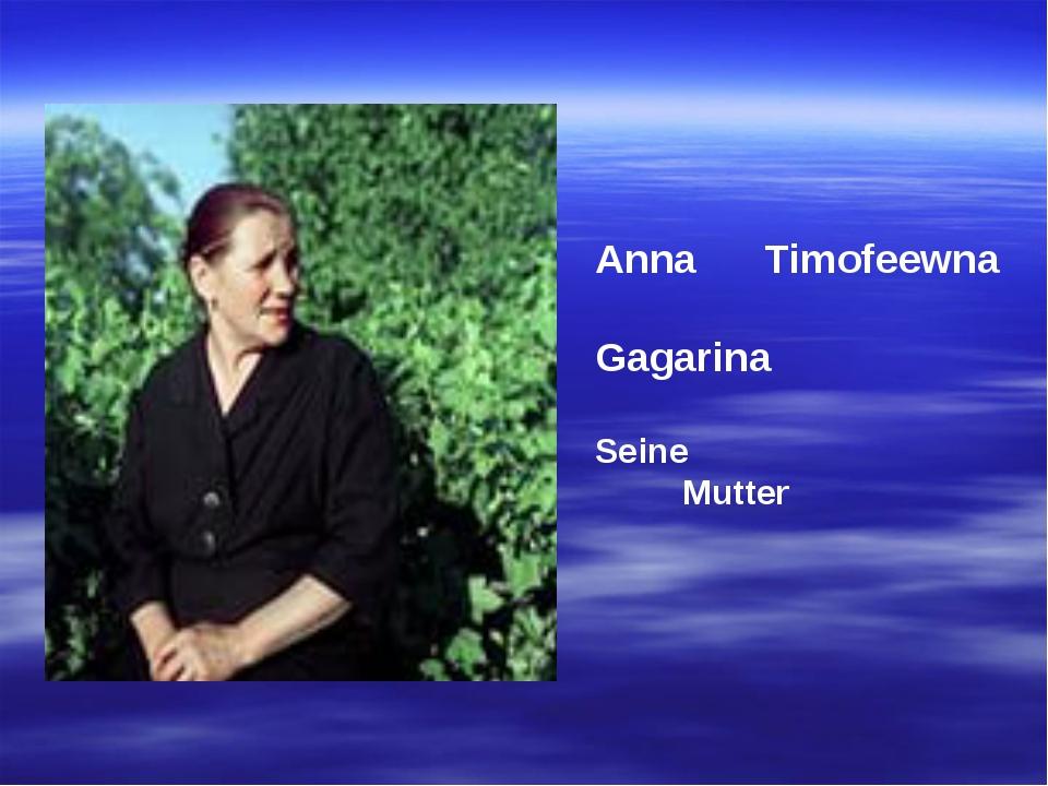 Аnna Тimofeewna Gagarina Seine Mutter