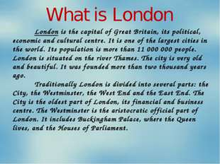 What is London London is the capital of Great Britain, its political, econom