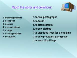 Match the words and definitions: 1. a washing machine 2. a computer 3. a came