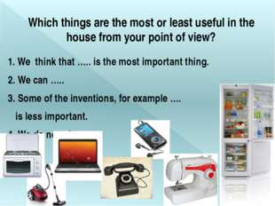 Which things are the most or least useful in the house from your point of vie