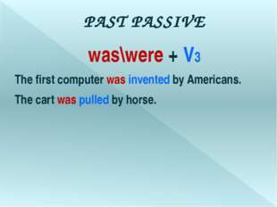 PAST PASSIVE was\were + V3 The first computer was invented by Americans. The