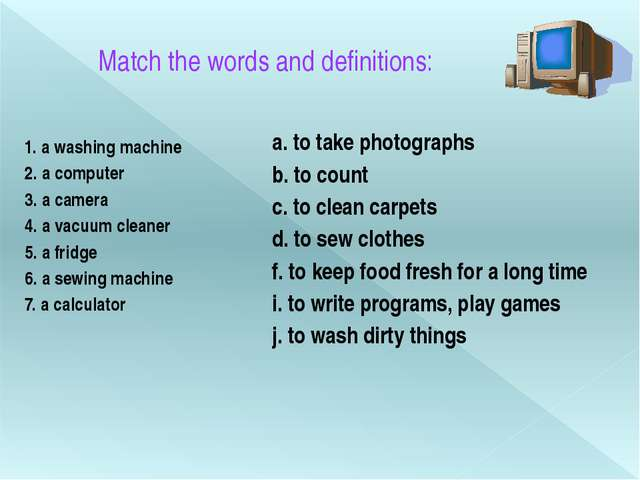 Match the words and definitions: 1. a washing machine 2. a computer 3. a came...