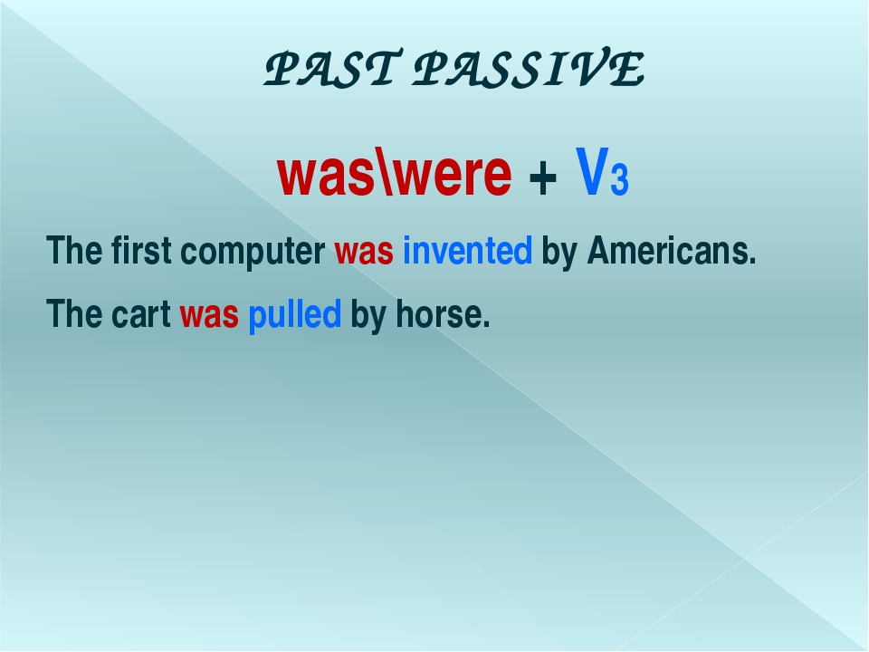 PAST PASSIVE was\were + V3 The first computer was invented by Americans. The...