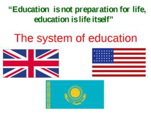 """The system of education """"Education is not preparation for life, education is"""