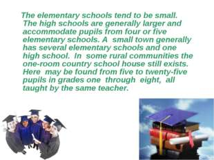 The elementary schools tend to be small. The high schools are generally larg