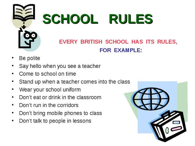 SCHOOL RULES  EVERY BRITISH SCHOOL HAS ITS RULES,  FOR EXAMPLE: Be polite...
