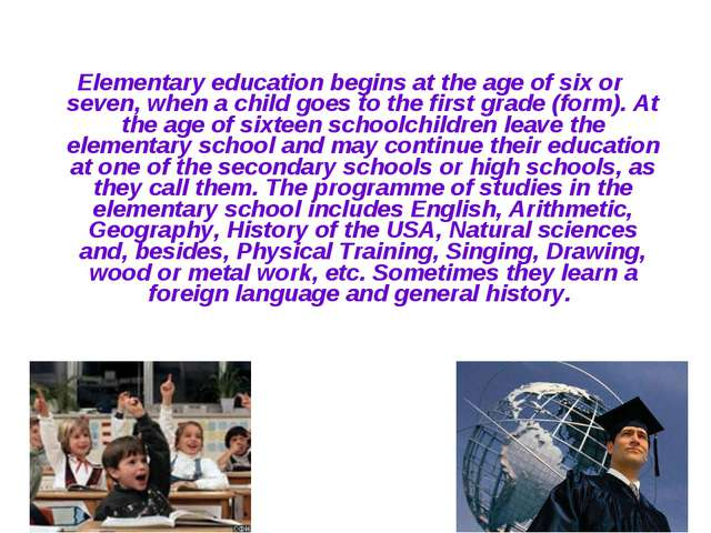 Elementary education begins at the age of six or seven, when a child goes to...