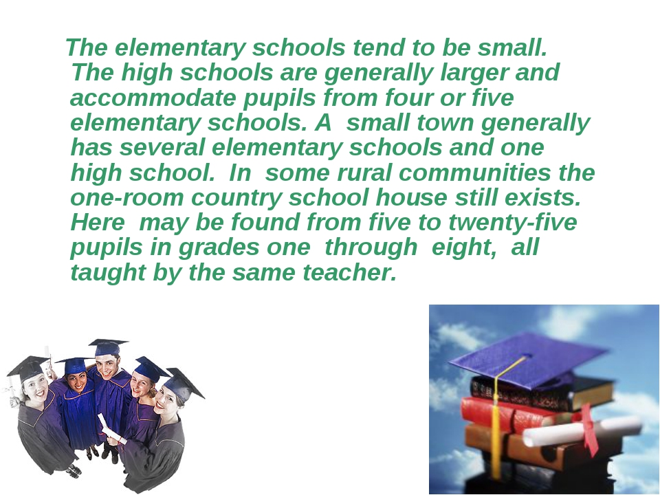 The elementary schools tend to be small. The high schools are generally larg...