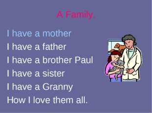 I have a mother I have a father I have a brother Paul I have a sister I have