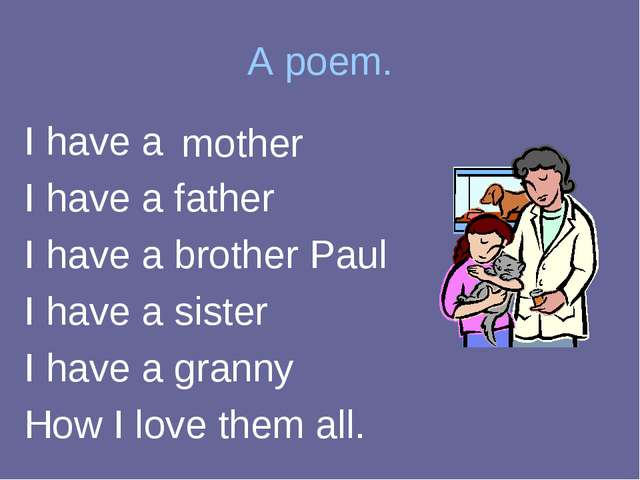 A poem. I have a I have a father I have a brother Paul I have a sister I have...
