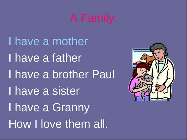 I have a mother I have a father I have a brother Paul I have a sister I have...