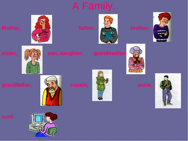 A Family. Mother, father, brother, sister, son, daughter, grandmother, grandf...