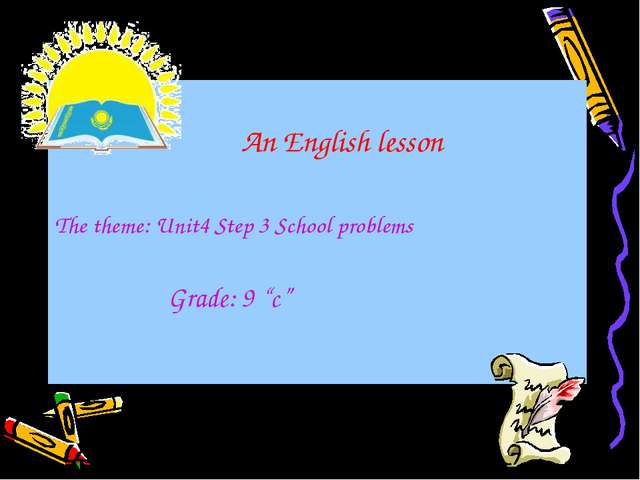 "An English lesson The theme: Unit4 Step 3 School problems Grade: 9 ""c"""