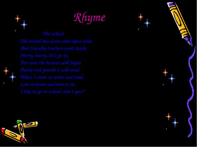 Rhyme The school The school has doors that open wide And friendly teachers w...