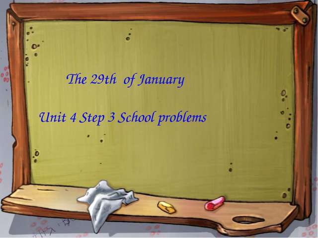 The 29th of January Unit 4 Step 3 School problems