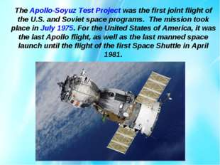 The Apollo-Soyuz Test Project was the first joint flight of the U.S. and Sovi