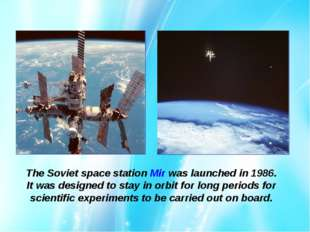 The Soviet space station Mir was launched in 1986. It was designed to stay in