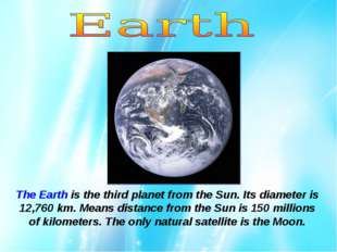 The Earth is the third planet from the Sun. Its diameter is 12,760 km. Means