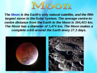The Moon is the Earth's only natural satellite, and the fifth largest moon in