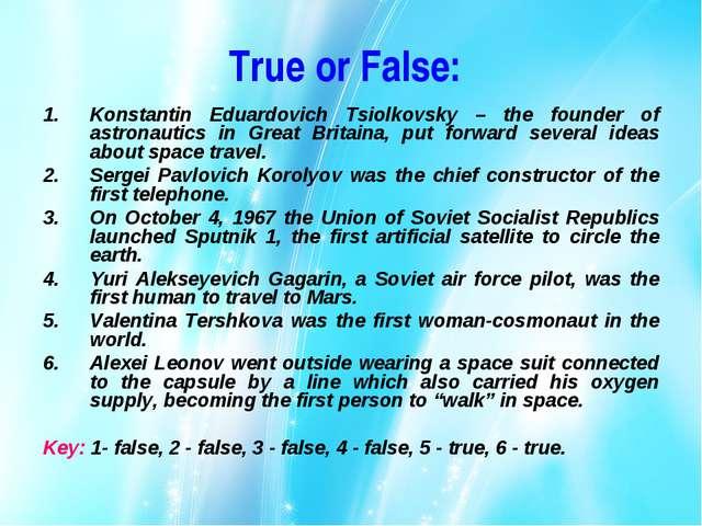 True or False: Konstantin Eduardovich Tsiolkovsky – the founder of astronauti...