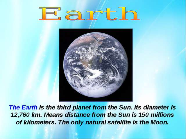 The Earth is the third planet from the Sun. Its diameter is 12,760 km. Means...