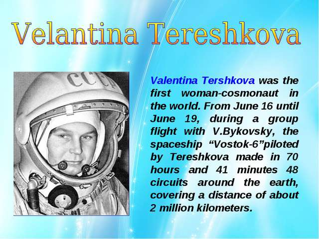 Valentina Tershkova was the first woman-cosmonaut in the world. From June 16...