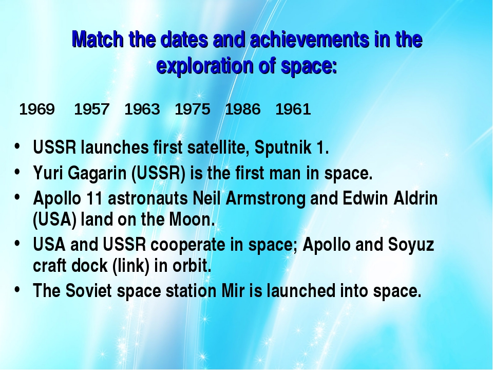 Match the dates and achievements in the exploration of space: USSR launches f...