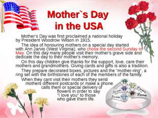 Mother's Day was first proclaimed a national holiday by President Woodrow Wil