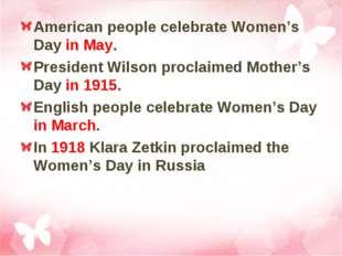 American people celebrate Women's Day in May. President Wilson proclaimed Mot