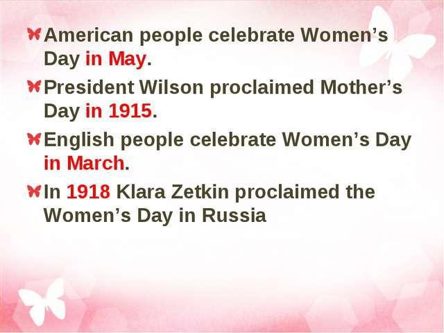 American people celebrate Women's Day in May. President Wilson proclaimed Mot...